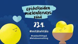 Opiskelijoiden mielenterveyspäivä 23.4. #mitätehtäis