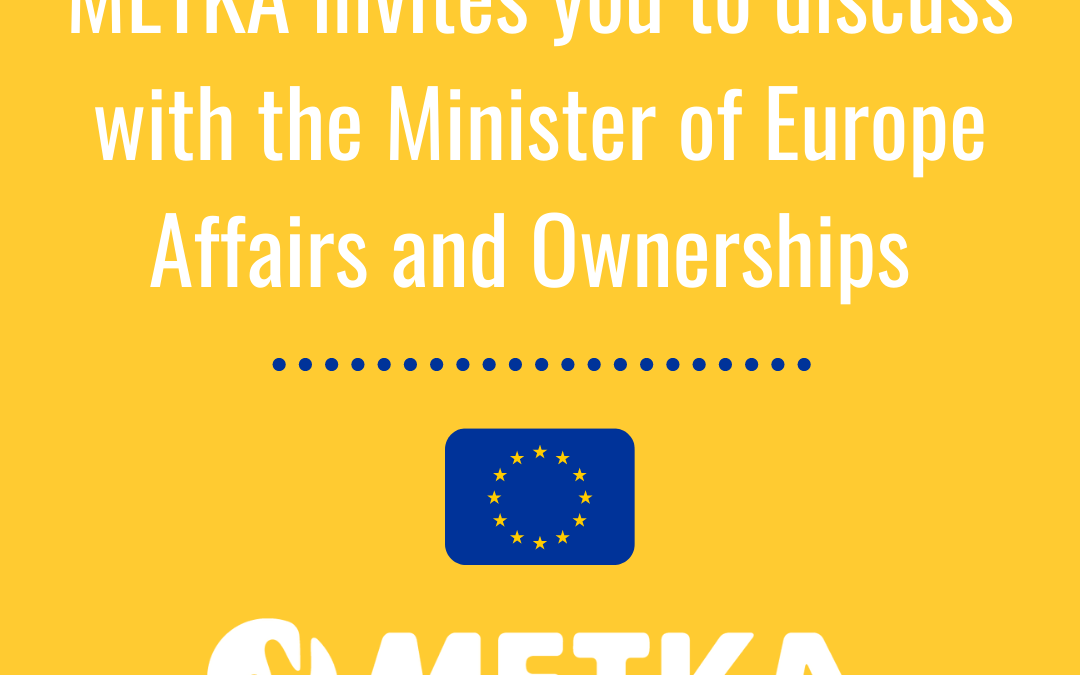 RELEASE: METKA invites you to discuss with the Minister of European Affair and Ownerships