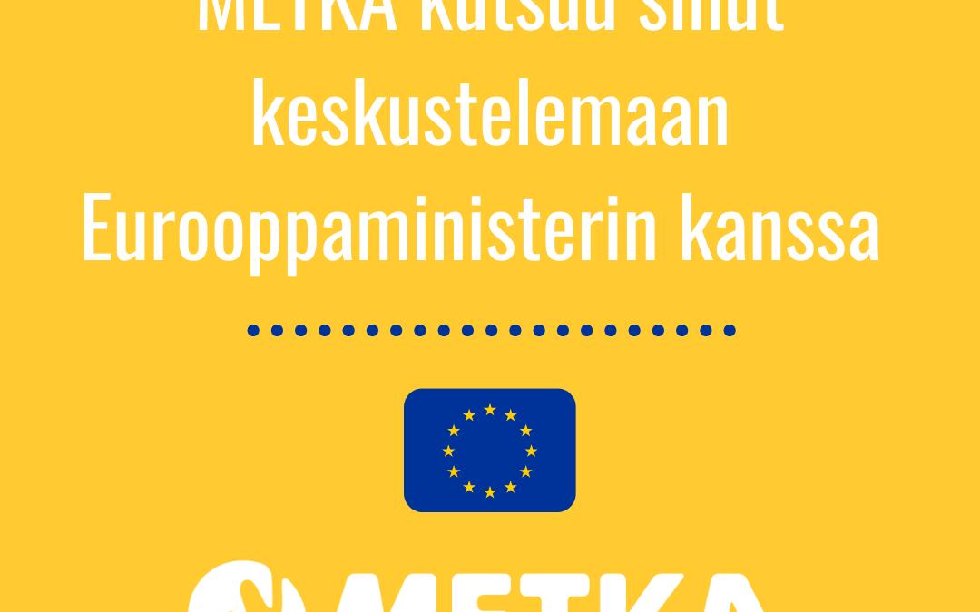 TIEDOTE: METKA kutsuu keskustelemaan Eurooppaministerin kanssa