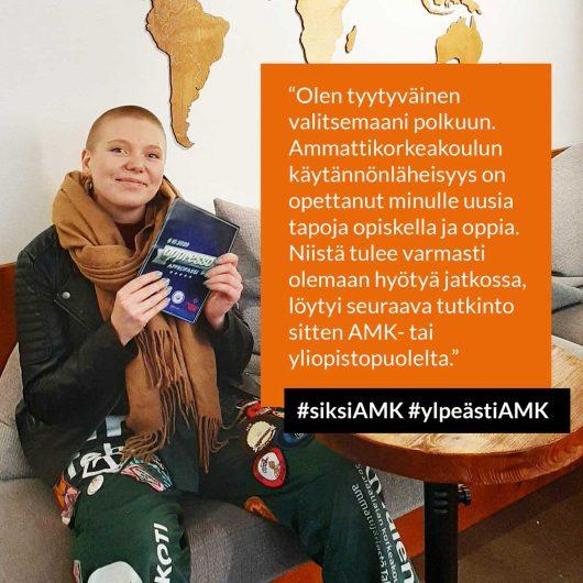 """METKAn hallituksen jäsen Veera Kaija: METKAn hallituksen Veera: """"Olen tyytyväinen valitsemaani polkuun. Ammattikorkeakoulun käytännönläheisyys on opettanut minulle uusia tapoja opiskella ja oppia. Niistä tulee varmasti olemaan hyötyä jatkossa, löytyi seuraava tutkinto sitten AMK- tai yliopistopuolelta."""" / METKA's board member Veera Kaija: """"I am happy with the study path I've taken so far. The practical approach has given me new skills for learning and studying. These will definitely help me in the future, whether I continue my studies in a UAS or a university."""""""
